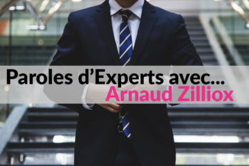 Paroles d'Experts avec Arnaud Zilliox